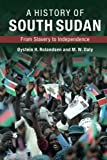 A History of South Sudan: From Slavery to