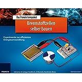Das FRANZIS Lernpaket Brennstoffzellen selber bauen: Experimente zur effizienten Energieumwandlung (Elektronik Lernpaket)