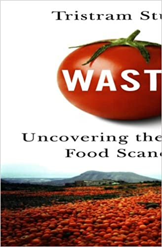 waste uncovering the global food scandal the true cost of what the global food industry throws away