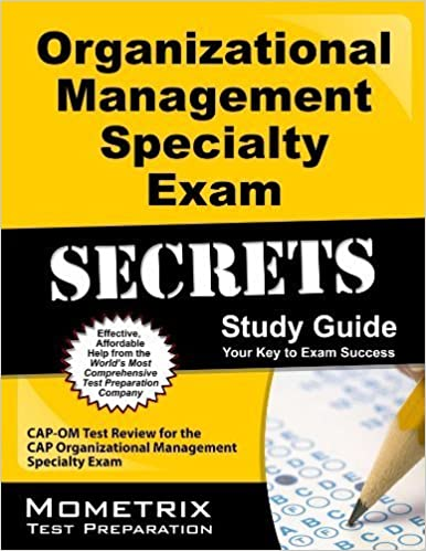 Book Organizational Management Specialty Exam Secrets Study Guide: CAP-OM Test Review for the CAP Organizational Management Specialty Exam February 14, 2013