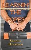 Learnin' the Ropes, Shanna Hatfield, 1477643575
