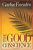 The Good Conscience, Carlos Fuentes, 0374507368