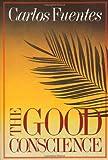 The Good Conscience, Carlos Fuentes, 0374507368