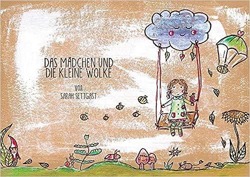 Das Mädchen und die kleine Wolke: Amazon.de: Sarah Settgast: Bücher