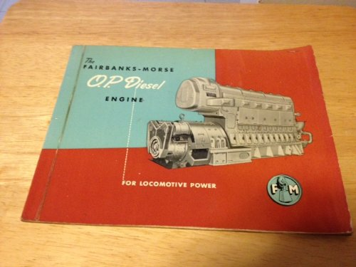 The Fairbanks-Morse O.P. Diesel Engine (For Locomotive Power) ()