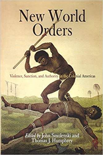 New World Orders: Violence, Sanction, and Authority in the Colonial Americas (Early American Studies)