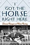 I Got the Horse Right Here: Damon Runyon on Horse Racing