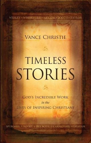 Timeless Stories: God's Incredible Work in the Lives of Inspiring Christians (Biography) pdf