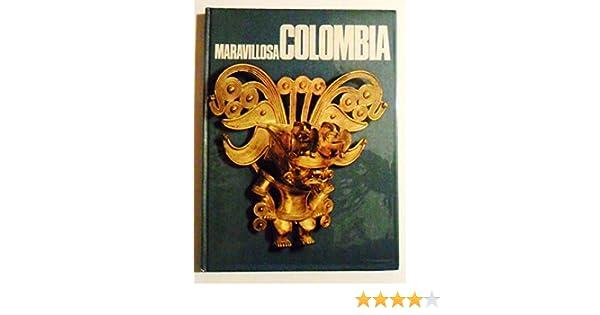 Maravillosa Colombia: Una visión inédita de su espíritu, sus ...