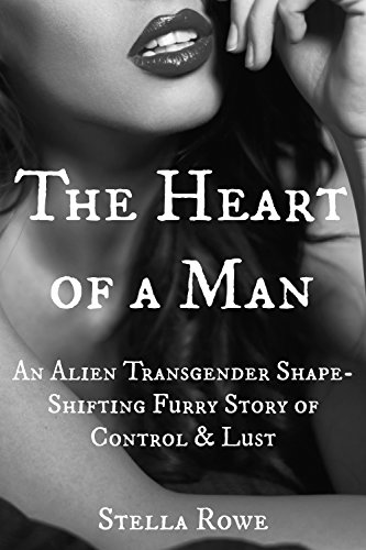 The Heart of a Man: An Alien Transgender Shape-Shifting Furry Story of Control