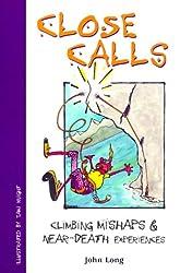 Close Calls: Climbing Mishaps and Near-death Experiences (Falcon Guides Mountain Climbing)