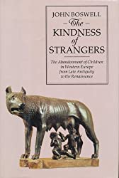 THE KINDNESS OF STRANGERS: ABANDONMENT OF CHILDREN IN WESTERN EUROPE FROM LATE ANTIQUITY TO THE RENAISSANCE