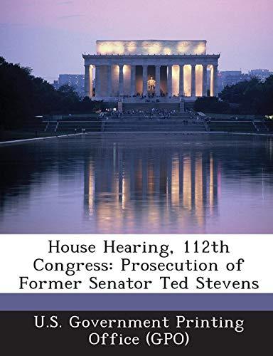 (House Hearing, 112th Congress: Prosecution of Former Senator Ted Stevens)