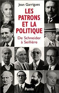 Les patrons et la politique : de Schneider à Seillière, Garrigues, Jean