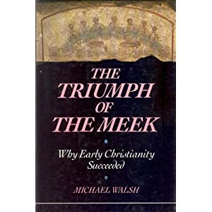 The Triumph of the Meek: Why Early Christianity Succeeded