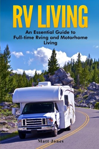 RV Living: An Essential Guide to Full-time Rving and Motorhome Living