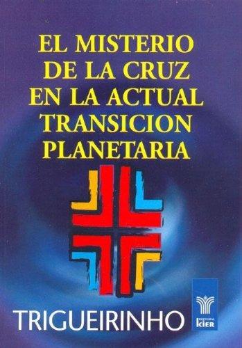 El Misterio De La Cruz En La Actual Transicion Planetaria/ The Mystery of the Cross in the Present Planetary Transition (Trigueirinho) (Spanish Edition)