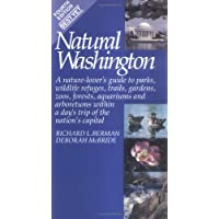 Natural Washington: A Nature-Lover's Guide to Parks, Wildlife Refuges, Trails, Gardens, Zoos, Forests, Aquariums, and Arboretums Within a