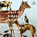 Hall of Small Mammals: Stories Audiobook by Thomas Pierce Narrated by MacLeod Andrews