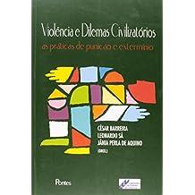Violência e Dilemas Civilizatórios. As Práticas de Punição e o Extermínio