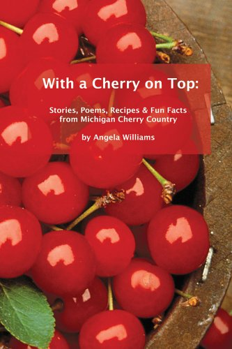 With a Cherry on Top: Stories, Poems, Recipes & Fun Facts from Michigan Cherry Country (Flaming Cherries)