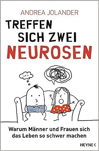 Treffen sich zwei Neurosen...: Warum Männer und Frauen sich das ...