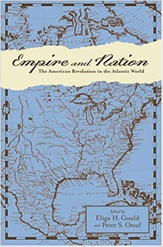 Book Empire and Nation: The American Revolution in the Atlantic World (Anglo-America in the Transatlantic World)