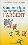 Comment régler ses comptes avec l'argent par Francois-Laugier