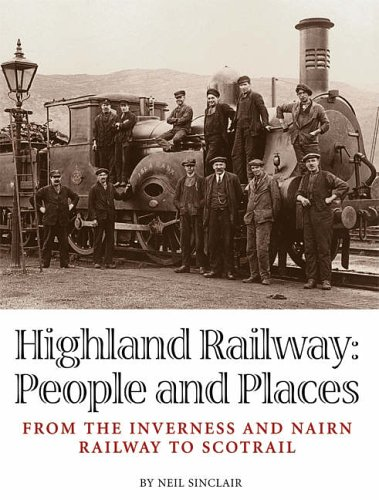 Download Highland Railway: People and Places - From the Inverness and Nairn Railway to Scotrail ebook