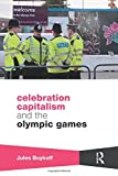 Celebration Capitalism and the Olympic Games (Routledge Critical Studies in Sport)