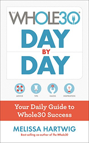 The Whole30 Day by Day: Your Daily Guide to Whole30 Success by Melissa Hartwig