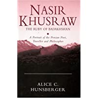Nasir Khusraw, the Ruby of Badakhshan: A Portrait of the Persian Poet, Traveller and Philosopher