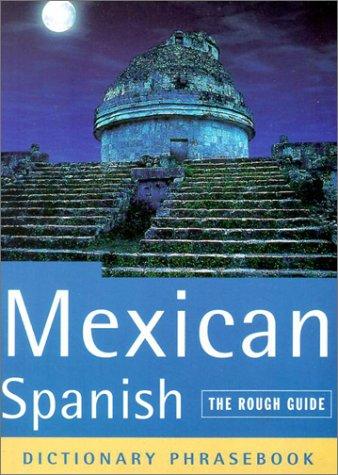 [B.o.o.k] Mexican Spanish, Dictionary Phrasebook (A Rough Guide Phrasebook) W.O.R.D