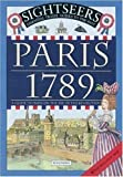 Paris 1789: A Guide to Paris on the Eve of the Revolution (Sightseers)
