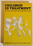 Children in Treatment : A Primer for Beginning Therapists, Cooper, M. S. and Wanerman, Leon R., 0876301448