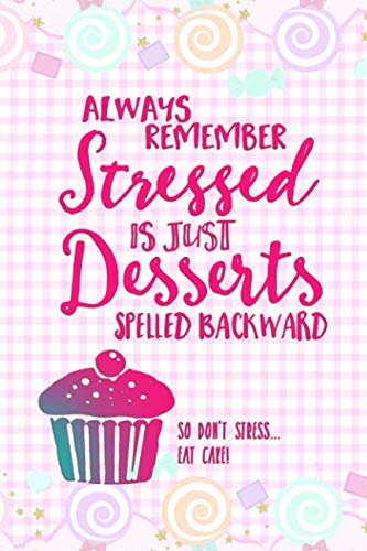 Always Remember Stressed Is Just Desserts Spelled Backwards: Blank Lined Notebook Journal Diary Composition Notepad 120 Pages 6x9 Paperback ( Candy ) Pastel Pink