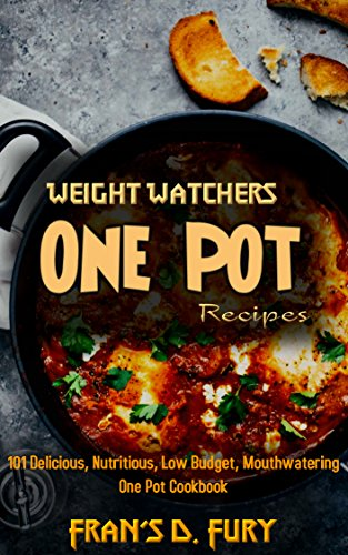 Weight Watchers One Pot Recipes: 101 Delicious, Nutritious, Low Budget, Mouthwatering One Pot Cookbook by Fran's D. Fury