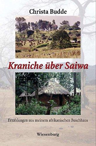 Kraniche über Saiwa: Erzählungen aus meinem afrikanischen Buschhaus
