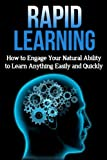 Rapid Learning: How to engage your natural ability to learn anything easily and quickly (Study guide, Study skills, Memory improvement, Speed Reading Book 1)