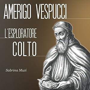 Amerigo Vespucci: L'esploratore colto Hörbuch