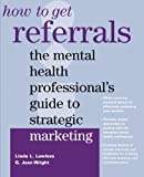 How to Get Referrals: The Mental Health Professional's Guide to Strategic Marketing