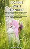 Coping with Cancer: How Can You Help Someone with Cancer, Dealing with Cancer Family Member, Facing Cancer Alone, Dealing with Terminal Cancer Diagnosis, Chemotherapy Treatment & Recovery