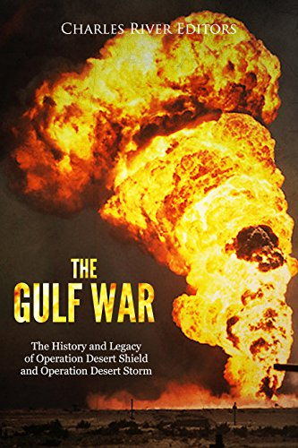The Gulf War: The History and Legacy of Operation Desert Shield and Operation Desert Storm