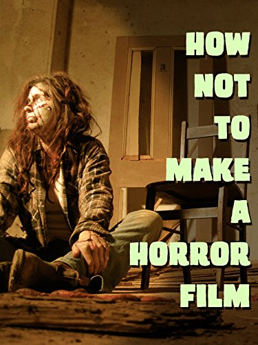 - How not to make a horror film