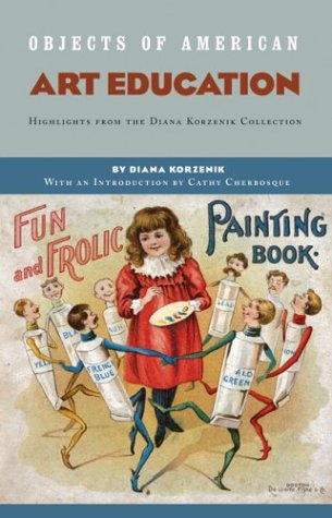 Objects of American Art Education: Highlights from the Diana Korzenik Collection by Brand: Huntington Library Press