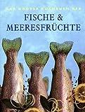Das große Kochbuch der Fische & Meeresfrüchte