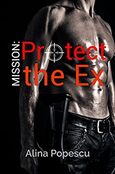 Mission: Protect the Ex by [Popescu, Alina]