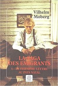 La saga des émigrants, tome 8 : La Dernière Lettre au pays natal (éditions Gaïa) par Vilhelm Moberg