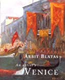 An Artist's Venice, Arbit Blatas, 0865659842