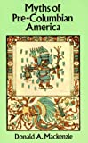 Myths of Pre-Columbian America, Donald Alexander Mackenzie, 0486293793